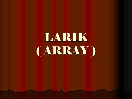 LARIK ( ARRAY ).