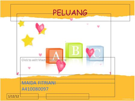 Click to edit Master subtitle style 1/12/12 PELUANG MAIDA FITRIANI A410080097.