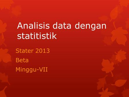 Analisis data dengan statitistik Stater 2013 Beta Minggu-VII.