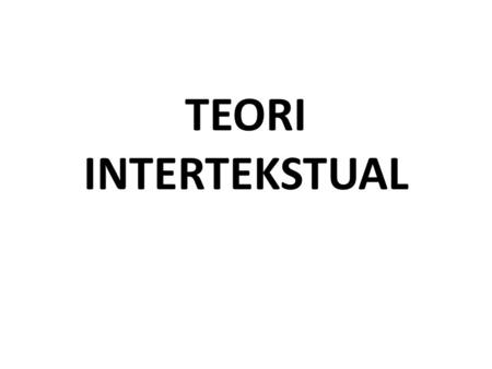 TEORI INTERTEKSTUAL.
