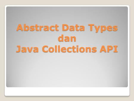 Abstract Data Types dan Java Collections API