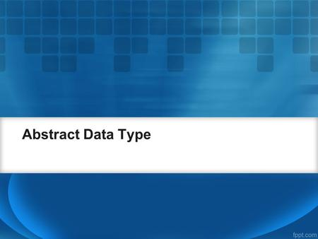Abstract Data Type.