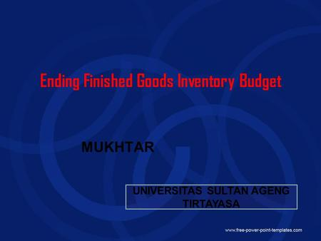 Ending Finished Goods Inventory Budget MUKHTAR UNIVERSITAS SULTAN AGENG TIRTAYASA.