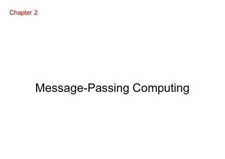 Message-Passing Computing Chapter 2. Message-Passing Programming menggunakan User-level Message-Passing Libraries Diperlukan dua mekanisme utama: 1.Metode.