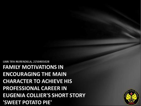LIAN TIFA NURFADILLA, 2250401028 FAMILY MOTIVATIONS IN ENCOURAGING THE MAIN CHARACTER TO ACHIEVE HIS PROFESSIONAL CAREER IN EUGENIA COLLIER'S SHORT STORY.