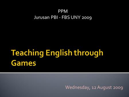 PPM Jurusan PBI - FBS UNY 2009 Wednesday, 12 August 2009.