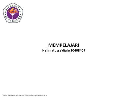 MEMPELAJARI Halimatussa'diah/30408407 for further detail, please visit