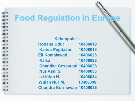 Food Regulation in Europe Kelompok 1 : Rohana Udur10406019 Karisa Pepitasari10406018 Eli Komalawati10406028 Raisa10406025 Chantika Cessarani10406026 Nur.