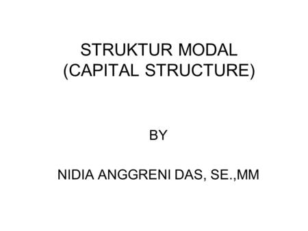 STRUKTUR MODAL (CAPITAL STRUCTURE) BY NIDIA ANGGRENI DAS, SE.,MM.