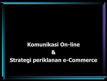 Komunikasi On-line & Strategi periklanan e-Commerce.