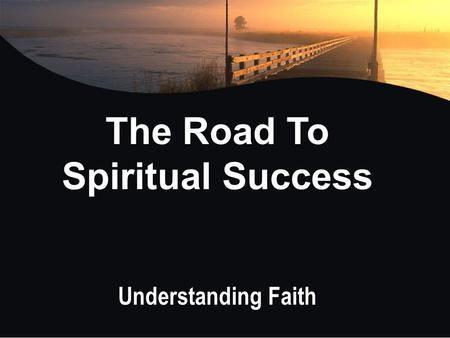 The Road To Spiritual Success Understanding Faith.