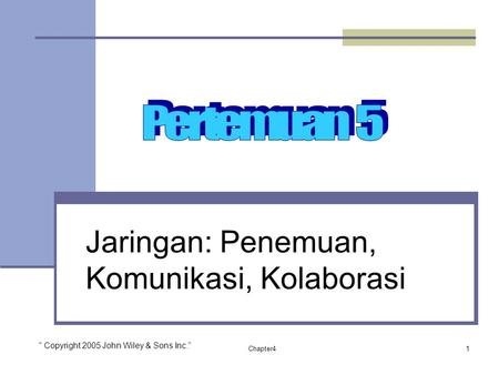 "Chapter41 Jaringan: Penemuan, Komunikasi, Kolaborasi "" Copyright 2005 John Wiley & Sons Inc."""