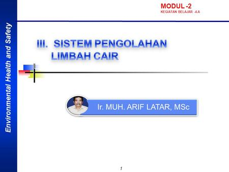 Environmental Health and Safety 1 Ir. MUH. ARIF LATAR, MSc MODUL -2 KEGIATAN BELAJAR -4.A.