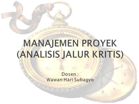  Teknik Manajemen Proyek:  PERT (Program Evaluation and Review Technique) dan CPM ( Critical Path Method)  Pendekatan Diagram Jaringan  Activity-on-Node.
