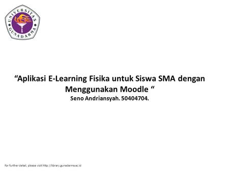 """Aplikasi E-Learning Fisika untuk Siswa SMA dengan Menggunakan Moodle "" Seno Andriansyah. 50404704. for further detail, please visit http://library.gunadarma.ac.id."