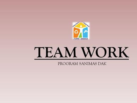 TEAM WORK PROGRAM SANIMAS DAK.