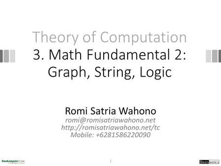 Theory of Computation 3. Math Fundamental 2: Graph, String, Logic Romi Satria Wahono  Mobile: +6281586220090.