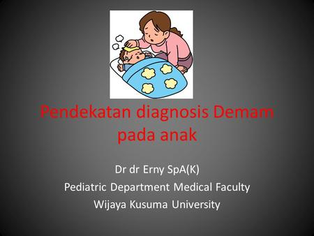 Pendekatan diagnosis Demam pada anak Dr dr Erny SpA(K) Pediatric Department Medical Faculty Wijaya Kusuma University.