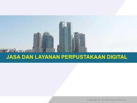 Copyright © Wondershare Software JASA DAN LAYANAN PERPUSTAKAAN DIGITAL.