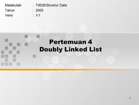 1 Pertemuan 4 Doubly Linked List Matakuliah: T0026/Struktur Data Tahun: 2005 Versi: 1/1.