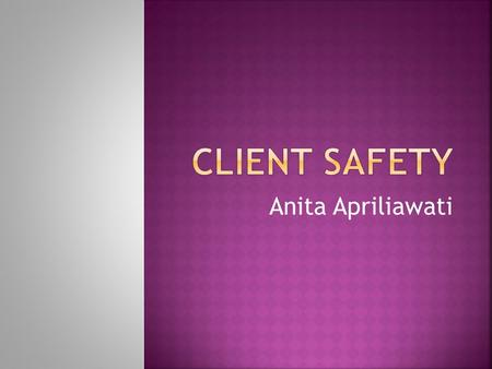 Anita Apriliawati.  Safe care is a basic need of all clients  Nurses are responsible for providing the client with a safe environment through the delivery.