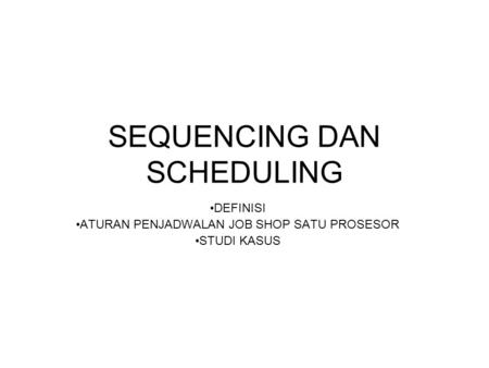 SEQUENCING DAN SCHEDULING