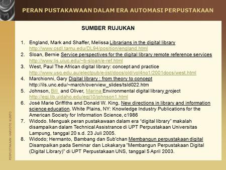 PERPUSTAKAAN HARYOTO KUNTO PERAN PUSTAKAWAAN DALAM ERA AUTOMASI PERPUSTAKAAN 1.England, Mark and Shaffer, Melissa Librarians in the digital library
