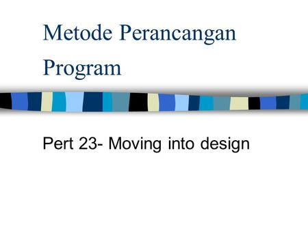 Metode Perancangan Program Pert 23- Moving into design.