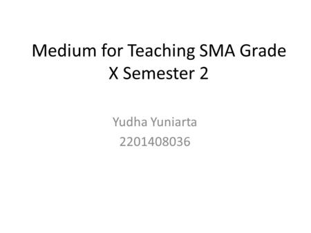 Medium for Teaching SMA Grade X Semester 2 Yudha Yuniarta 2201408036.