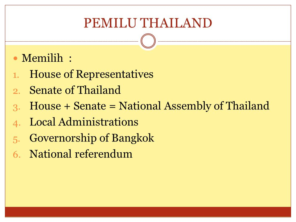 PEMILU THAILAND (2)  Selama ini telah ada 25 Pemilu di Thailand, terakhir tahun 2007  Dalam kurun waktu 2007 – 2011 terjadi pergantian empat PM di Thailand tanpa melalui mekanisme pemilu  Pemilu diselenggarakan oleh Election Commission of Thailand (KPU)
