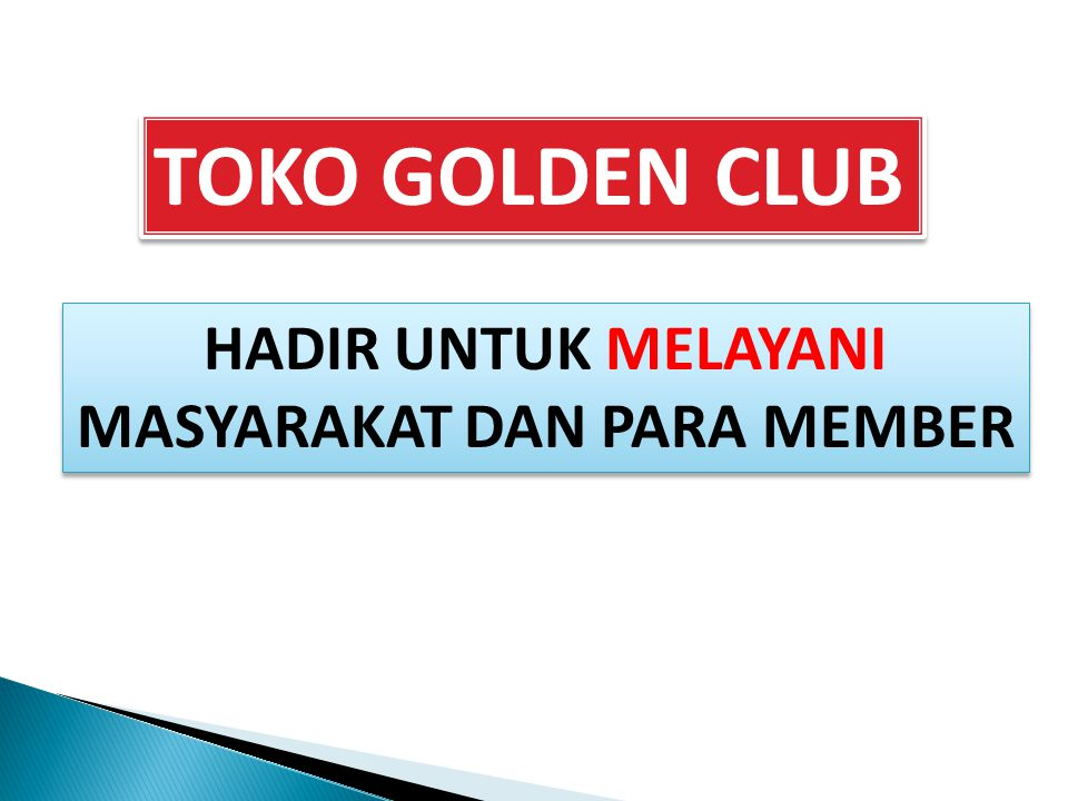 TOKO GOLDEN CLUB HADIR UNTUK MELAYANI MASYARAKAT DAN PARA MEMBER HADIR UNTUK MELAYANI MASYARAKAT DAN PARA MEMBER