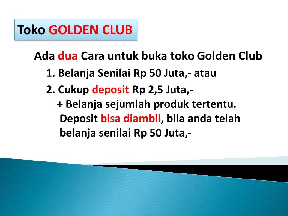 Toko GOLDEN CLUB Ada dua Cara untuk buka toko Golden Club 1.