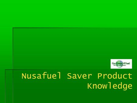 Nusafuel Saver Product Knowledge. Introduction Nusafuel saver device born in 1998 with ionization concept, first with brand Fuel Tech Nusafuel saver device.