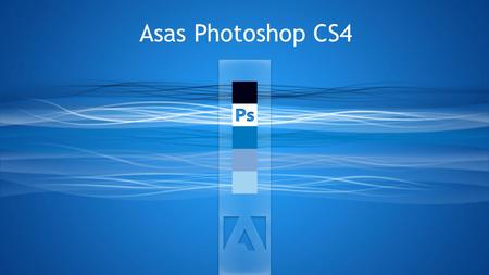 Asas Photoshop CS4. Understand basic term and option in Photoshop CS4.