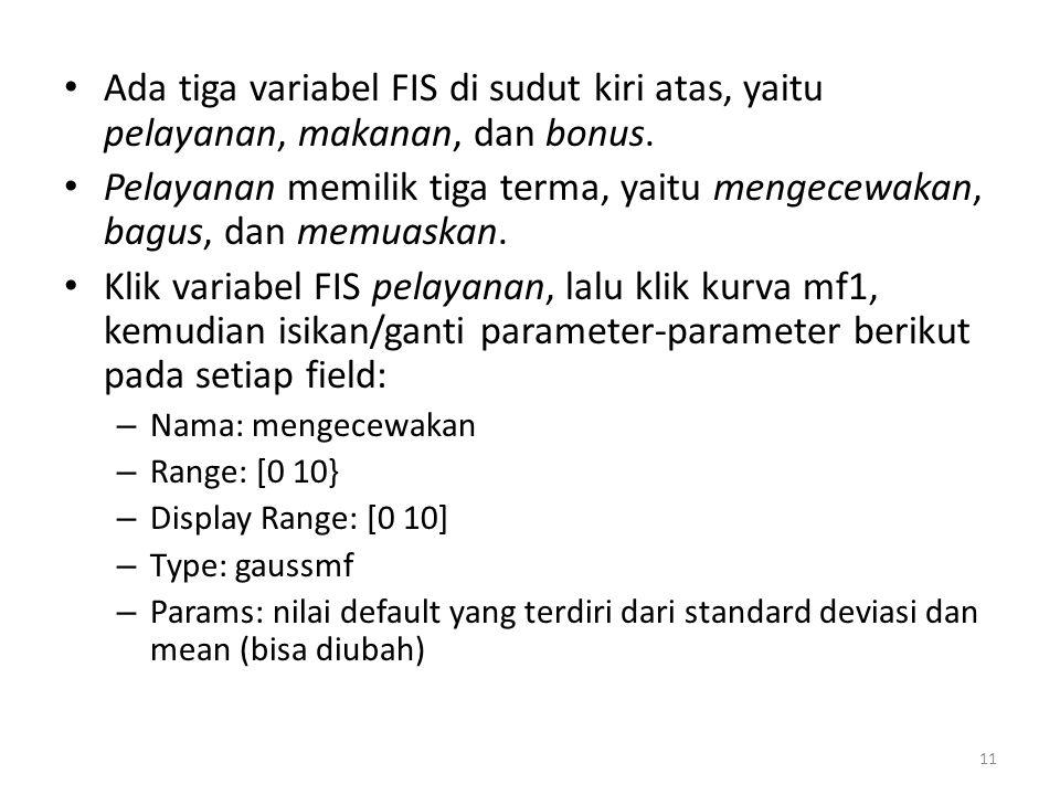 • Klik kurva mf2, kemudian isikan/ganti parameter- parameter berikut pada setiap field: – Nama: bagus – Range: [0 10} – Display Range: [0 10] – Type: gaussmf – Params: nilai default yang terdiri dari standard deviasi dan mean (bisa diubah) • Klik kurva mf3, kemudian isikan/ganti parameter- parameter berikut pada setiap field: – Nama: memuaskan – Range: [0 10} – Display Range: [0 10] – Type: gaussmf – Params: nilai default yang terdiri dari standard deviasi dan mean (bisa diubah) 12