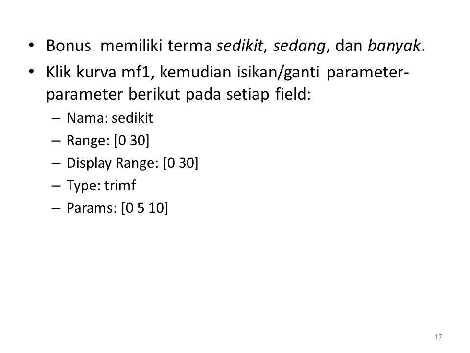 • Klik kurva mf2, kemudian isikan/ganti parameter- parameter berikut pada setiap field: – Nama: sedang – Range: [0 30] – Display Range: [0 30] – Type: trimf – Params: [10 15 20] • Klik kurva mf3, kemudian isikan/ganti parameter- parameter berikut pada setiap field: – Nama: banyak – Range: [0 30] – Display Range: [0 30] – Type: trimf – Params: [20 25 30] 18