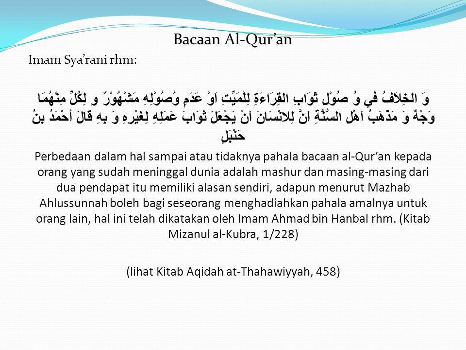  Menyewa Orang Untuk Membaca al-Qur'an Sepakat seluruh ulama tidak sampai pahalanya untuk Mayit, karena sebuah ibadah tidak akan berpahala kecuali dilakukan ikhlas karena Allah swt.