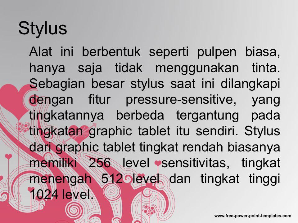 Penghapus Stylus Sama seperti penghapus pensil, alat ini ditempatkan di bagian atas Stylus dan cara penggunaannya pun tidak ada bedanya dengan penghapus pensil biasa.