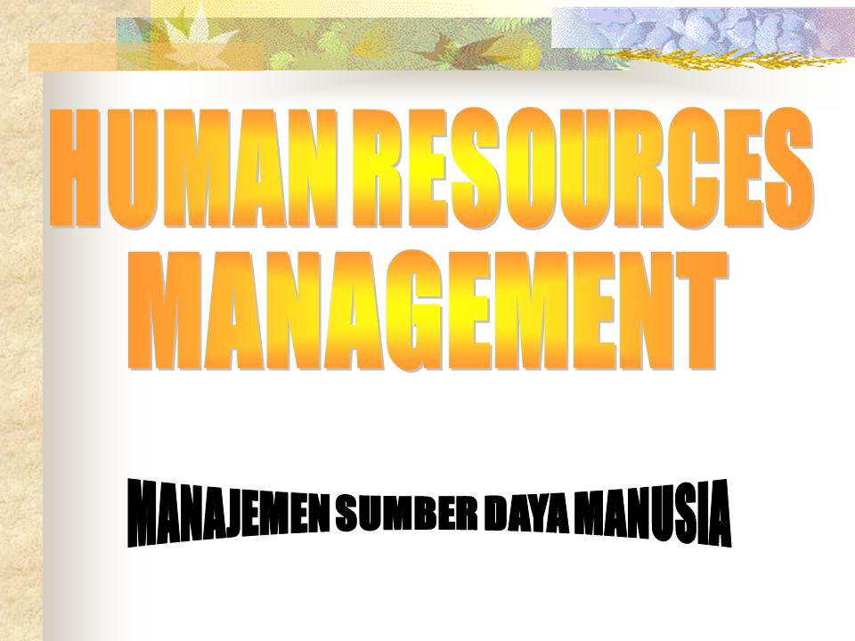 HUMAN RESOURCE MANAGEMENT (HRM) Fungsi manajemen yang dilakukan oleh manajer untuk merekrut, menyeleksi, melatih, dan mengembangkan anggota organisasi.