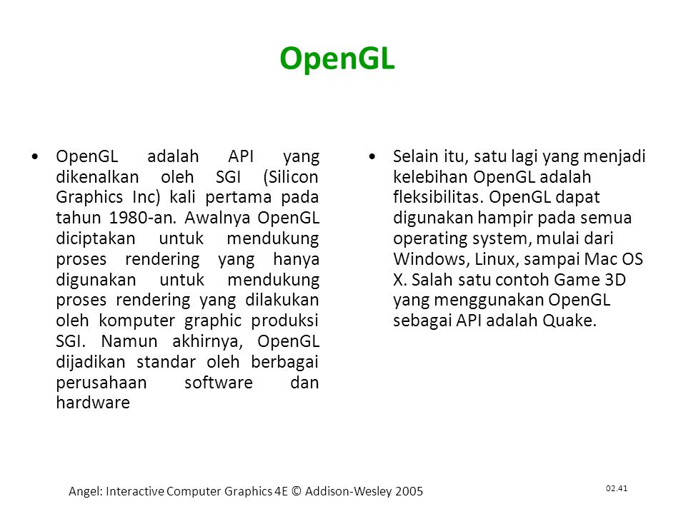 02.42 Angel: Interactive Computer Graphics 4E © Addison-Wesley 2005 API (Aplication Program Interface) •API singkatan dari Application Program Interface.