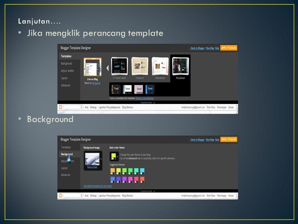 • Jika mengklik perancang template • Background