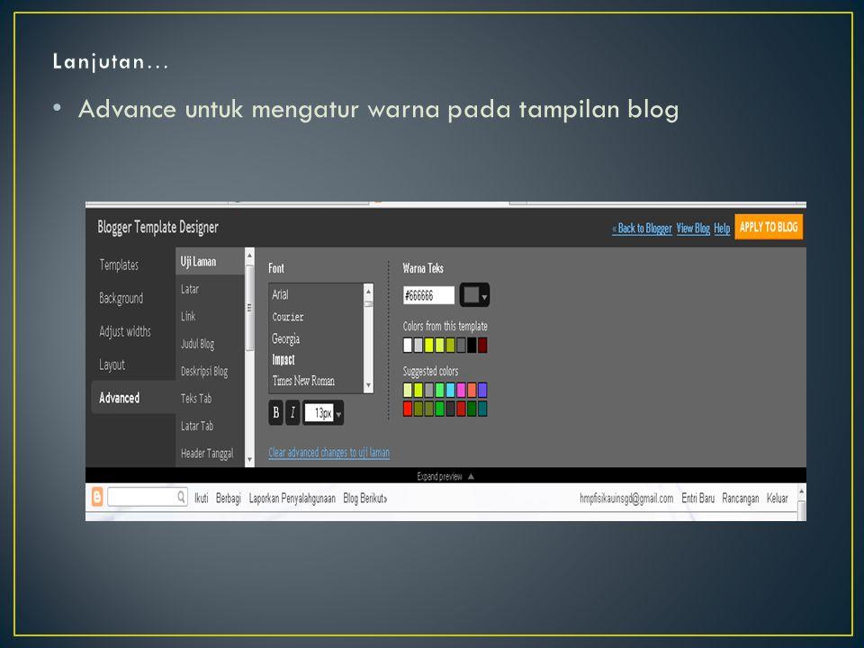• Advance untuk mengatur warna pada tampilan blog