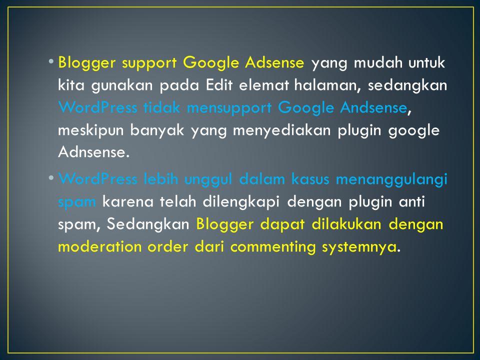 • Blogger support Google Adsense yang mudah untuk kita gunakan pada Edit elemat halaman, sedangkan WordPress tidak mensupport Google Andsense, meskipun banyak yang menyediakan plugin google Adnsense.