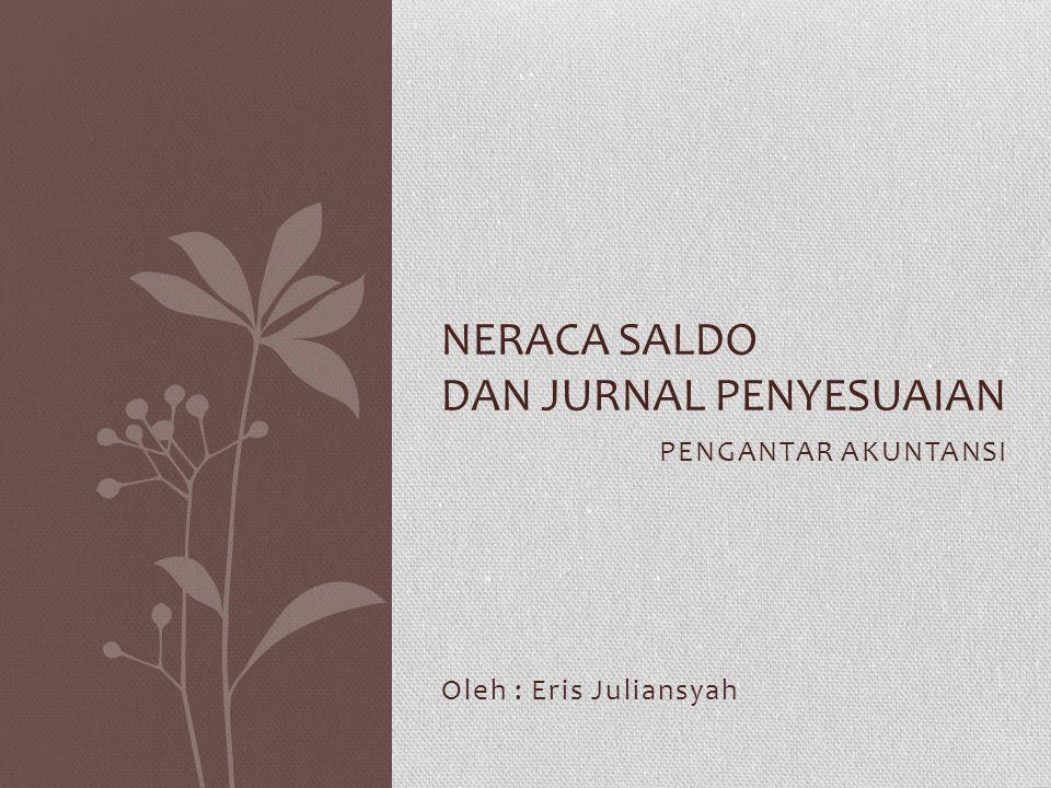 PENGERTIAN NERACA SALDO • Neraca Saldo adalah daftar yang berisi kumpulan seluruh akun/perkiraan Buku Besar.