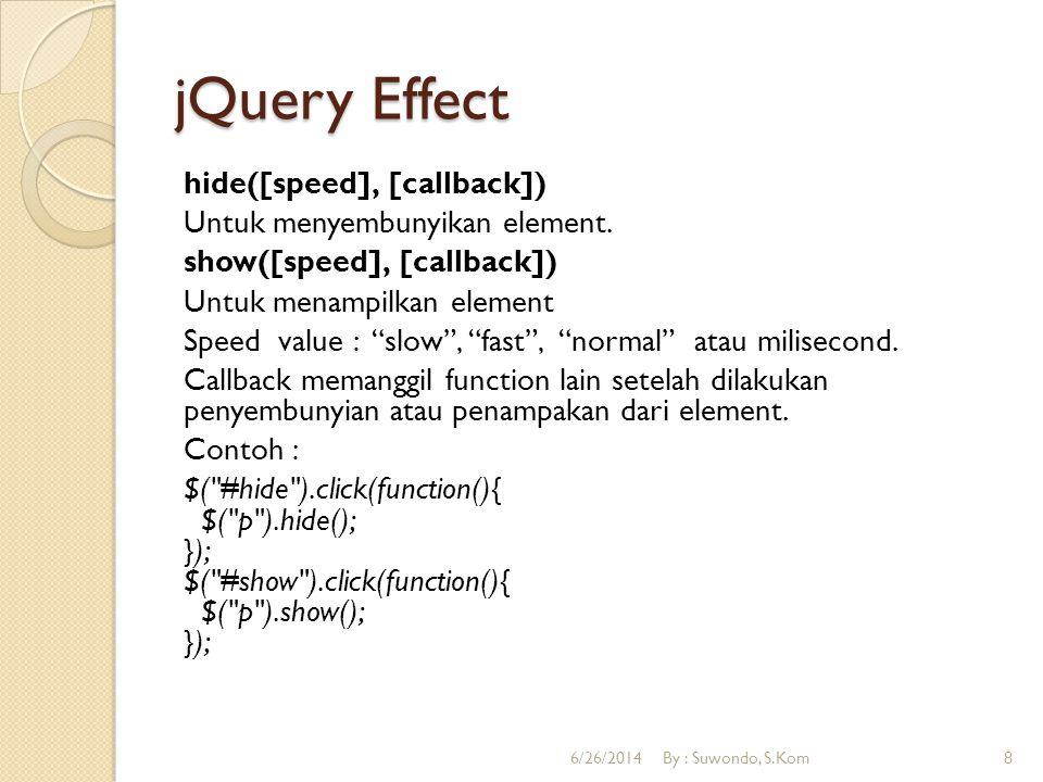 jQuery Effect toggle([speed], [callback]) Digunakan untuk menyembunyikan dan menampilkan element secara bergantian.
