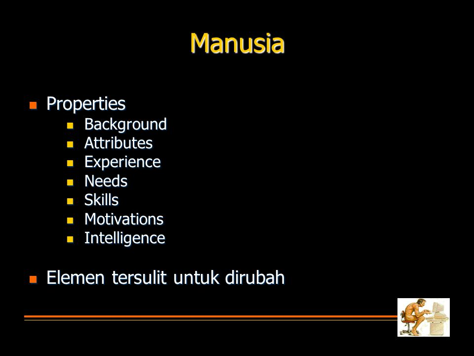 Empat Faktor Manusia  Physiological factors  Vision  Height  Weight  Forward arm reach  Strength  Disabilities  Psychological factors  Attention  Memory  Fear  Boredom  Fatigue  Satisfaction  Stress Manusia