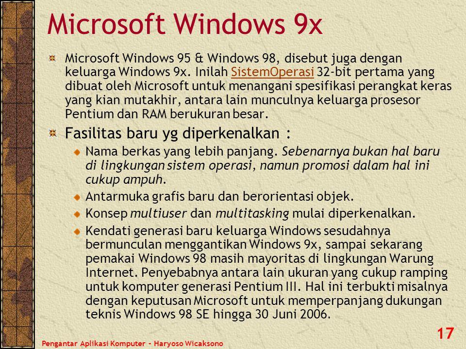 Pengantar Aplikasi Komputer – Haryoso Wicaksono 18 Windows NT merupakan produk keluarga Windows pertama yang serius menangani jaringan komputer.
