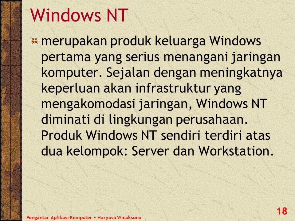 Pengantar Aplikasi Komputer – Haryoso Wicaksono 19 Windows XP adalah sistem operasi keluarga Windows paling akhir yang banyak digunakan di lingkungan rumah dan kantor, terutama untuk pembelian komputer baru, karena spek perangkat keras yang sudah memenuhi.