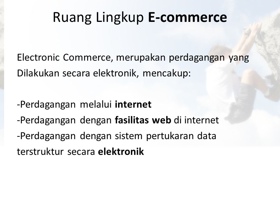 Jenis–jenis E-Commerce • Business to business (B2B) • Business to Costumer (B2C) melalui internet • Costumer to Costumer (C2C) • Government to Nation (G2N)