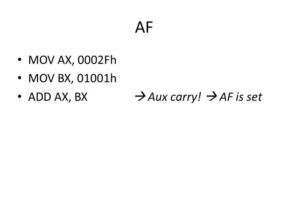 CF • MOV AX, 0F000h • MOV BX, 01000h • ADD AX, BX  carry!  CF is set